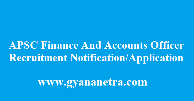 APSC Finance And Accounts Officer Recruitment 2018