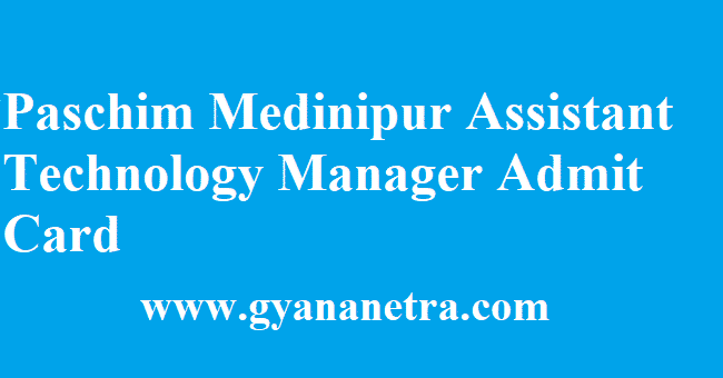Paschim Medinipur Assistant Technology Manager Admit Card 2018
