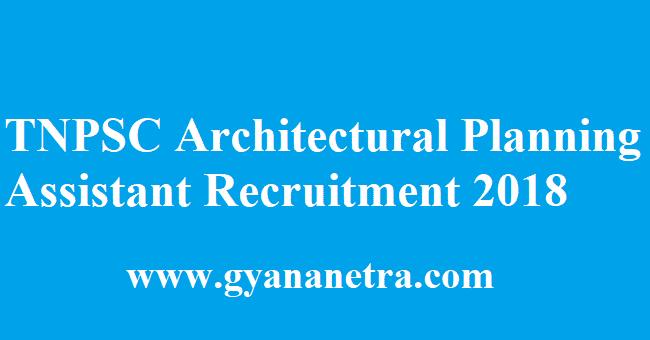 TNPSC Architectural Planning Assistant Recruitment 2018 Notification