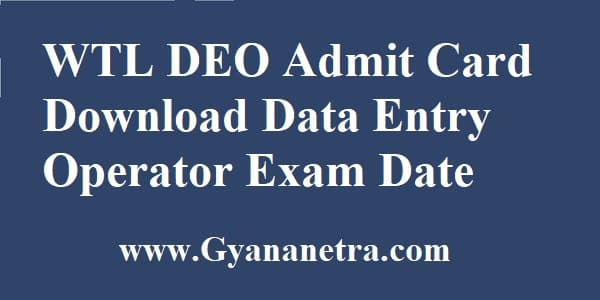 WTL Admit Card Download Data Entry Operator Exam Date