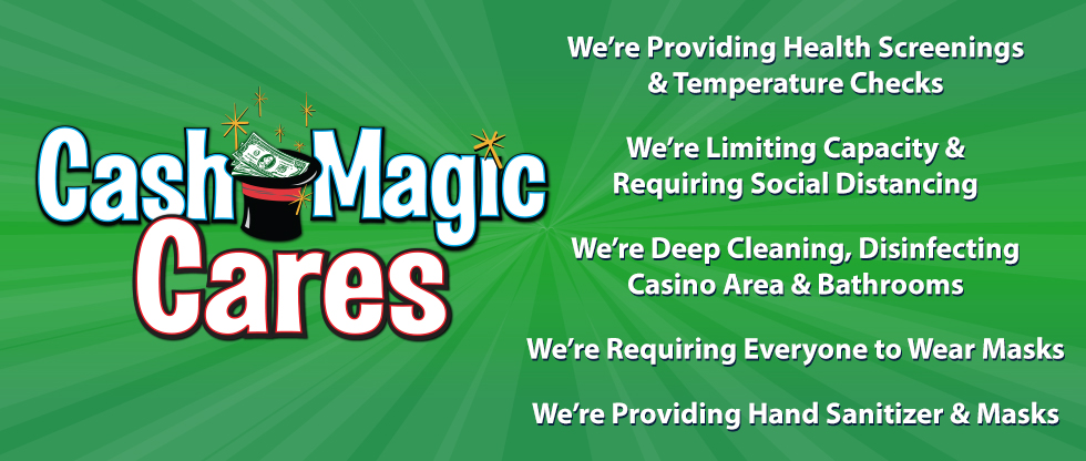 Cash Magic Cares about keeping our employees and guests safe.