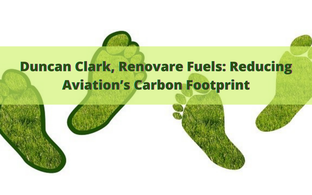 Duncan Clark, Renovare Fuels: Reducing Aviation's Carbon Footprint