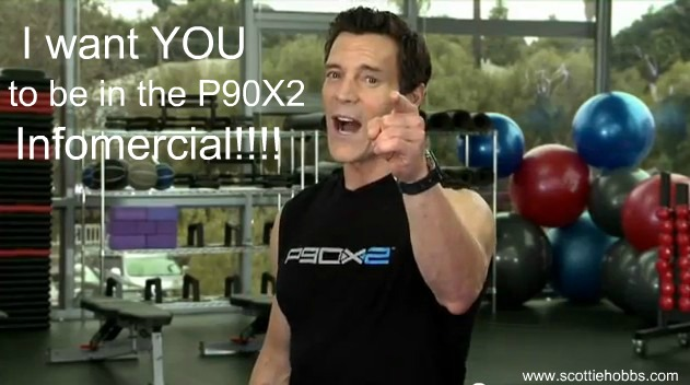 Who wants to be in the P90X2 Infomercial?