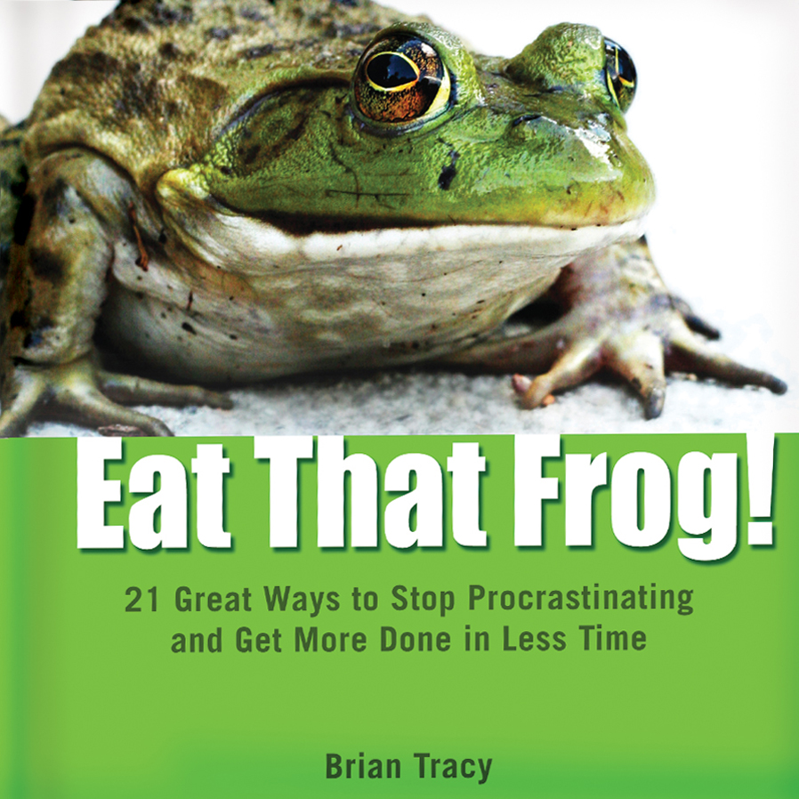 Eat That Frog! 21 Great Ways to Stop Procrastinating