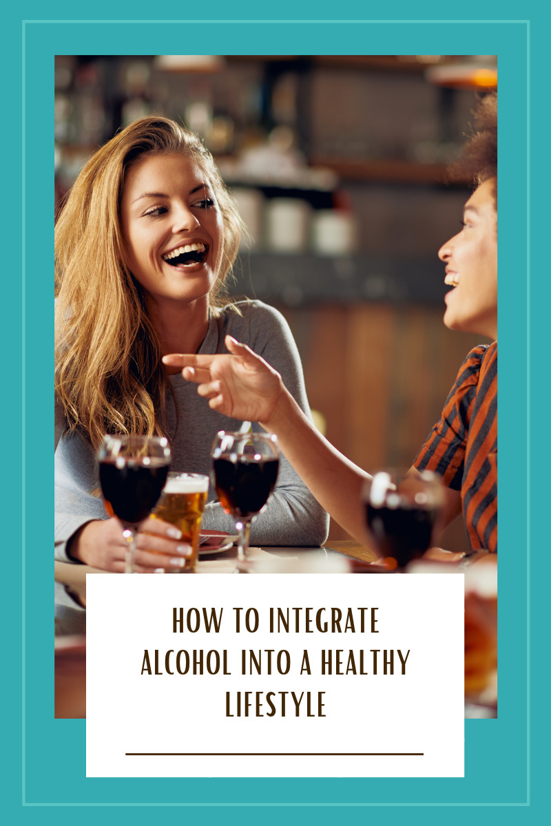 How to Integrate Alcohol Into A Healthy Lifestyle | Fit Mama in 30