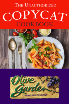 The Unauthorized Copycat Cookbook – Olive Garden Italian Restaurant
