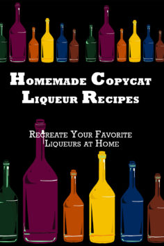 Homemade Copycat Liqueur Recipes