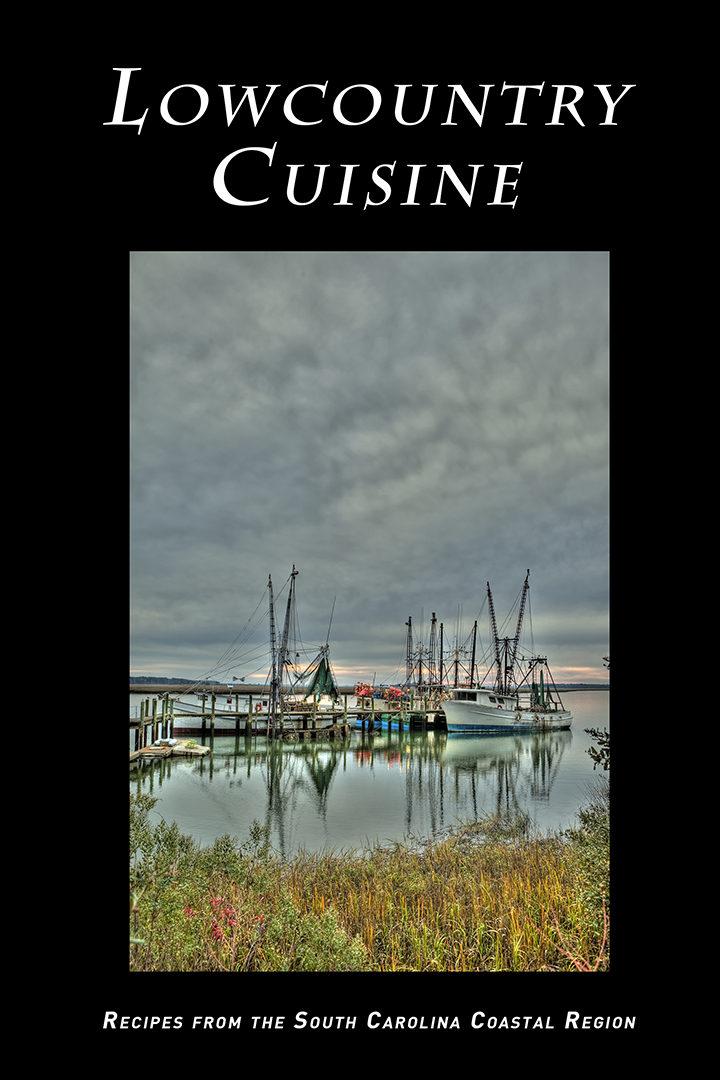 Lowcountry Cuisine: Recipes from the South Carolina Coastal Region