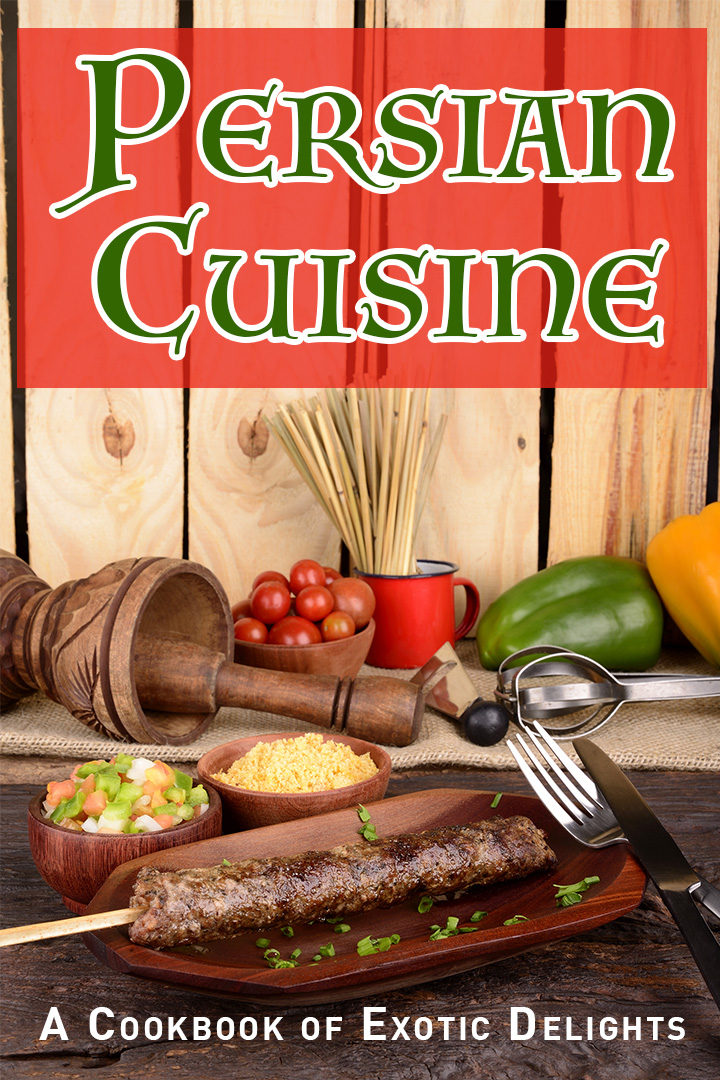 Persian Cuisine: A Cookbook of Exotic Delights