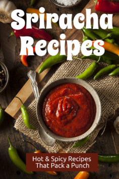Sriracha Recipes: Hot & Spicy Recipes that Pack a Punch