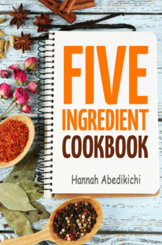 Five Ingredient Cookbook: Easy Recipes in 5 Ingredients or Less