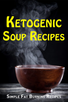 Ketogenic Soup Recipes: Simple Fat Burning Recipes