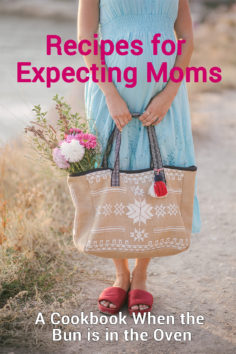 Recipes for Expecting Moms: A Cookbook When the Bun is in the Oven