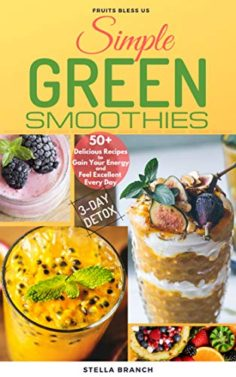 Simple Green Smoothies to Lose Weight: 50+ Delicious Recipes to Gain Energy and Feel Excellent Every Day