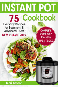 Instant Pot Cookbook: 75 Everyday Recipes for Beginners & Advanced Users