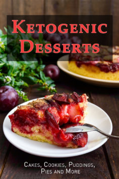 Ketogenic Desserts: Cakes, Cookies, Puddings, Pies and More