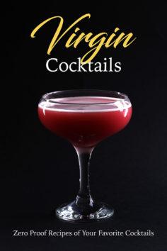 Virgin Cocktails: Zero Proof Recipes of Your Favorite Cocktails