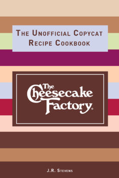 The Cheesecake Factory: The Unofficial Copycat Recipe Cookbook