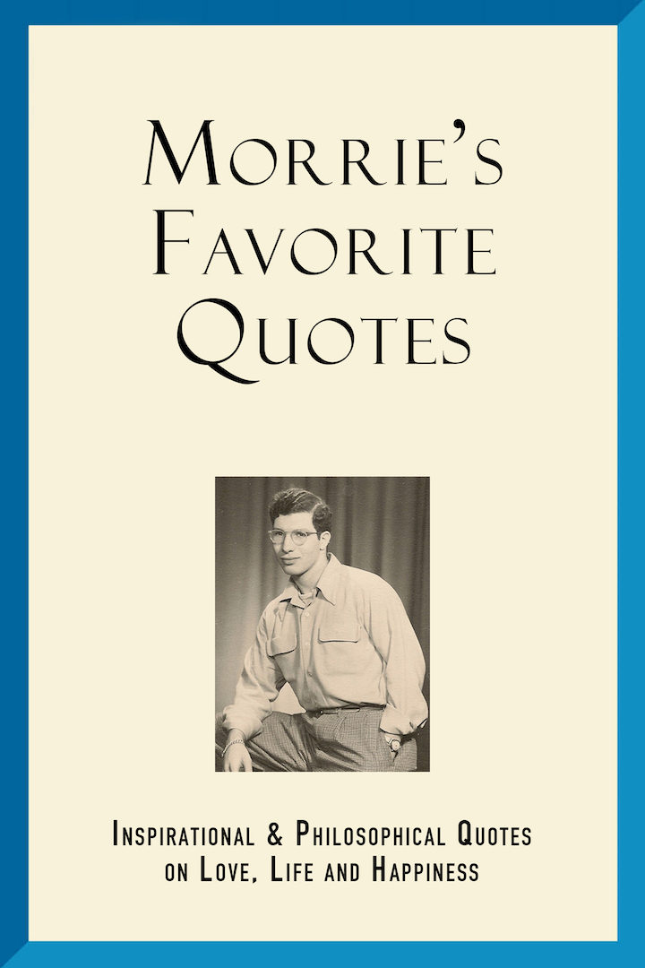 Morrie's Favorite Quotes: Inspirational & Philosophical Quotes on Love, Life and Happiness