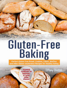 Gluten-Free Baking: Perfect Gluten Free Bread, Cookies, Cakes, Muffins and other Gluten Intolerance Recipes for Healthy Eating.