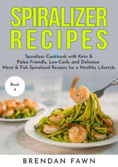Spiralizer Recipes: Spiralizer Cookbook with Keto & Paleo Friendly, Low-Carb, and Delicious Meat & Fish Spiralized Recipes for a Healthy Lifestyle