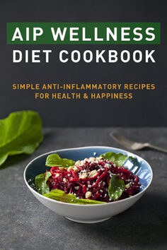 AIP Wellness Diet Cookbook: Simple Anti-Inflammatory Recipes for Health & Happiness
