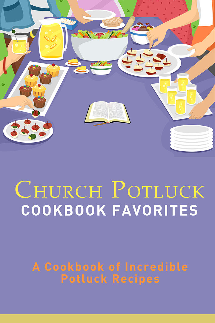 Church Potluck Cookbook Favorites: A Cookbook of Incredible Potluck Recipes
