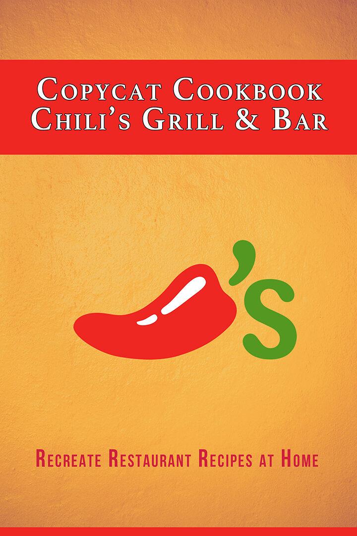 Copycat Cookbook: Chili's Grill & Bar : Recreate Restaurant Recipes at Home