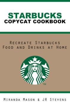 Starbucks Copycat Cookbook: Recreate Starbucks Food and Drinks at Home