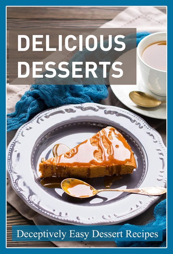 Delicious Desserts: Simply Amazing Dessert Recipes