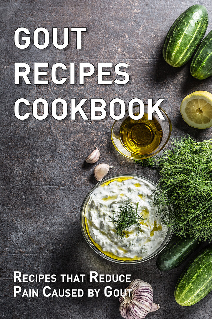 Gout Recipes Cookbook: Recipes that Reduce Pain Caused by Gout