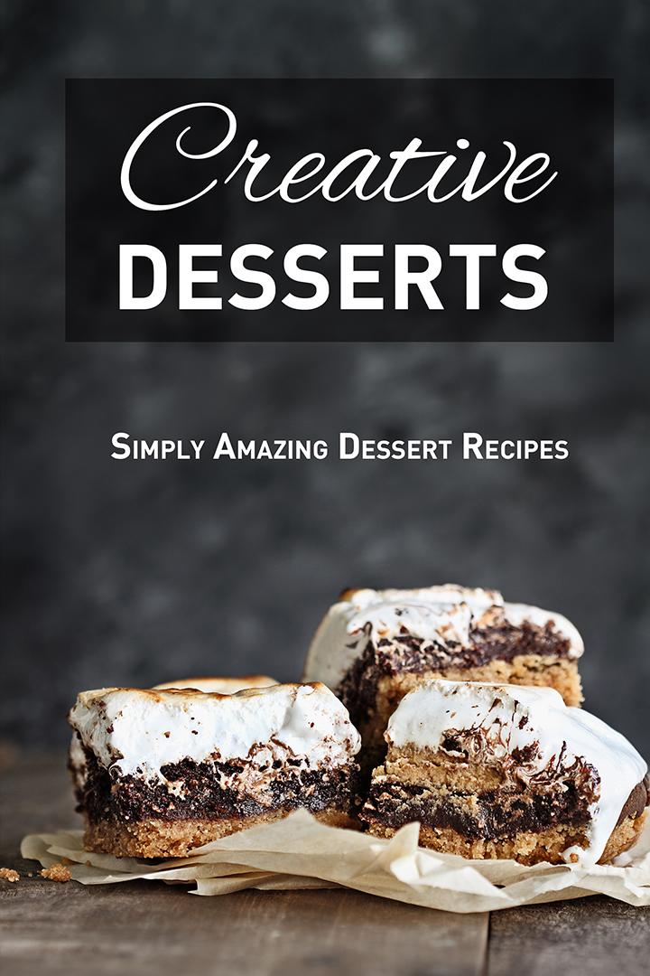 Creative Desserts: Simply Amazing Dessert Recipes