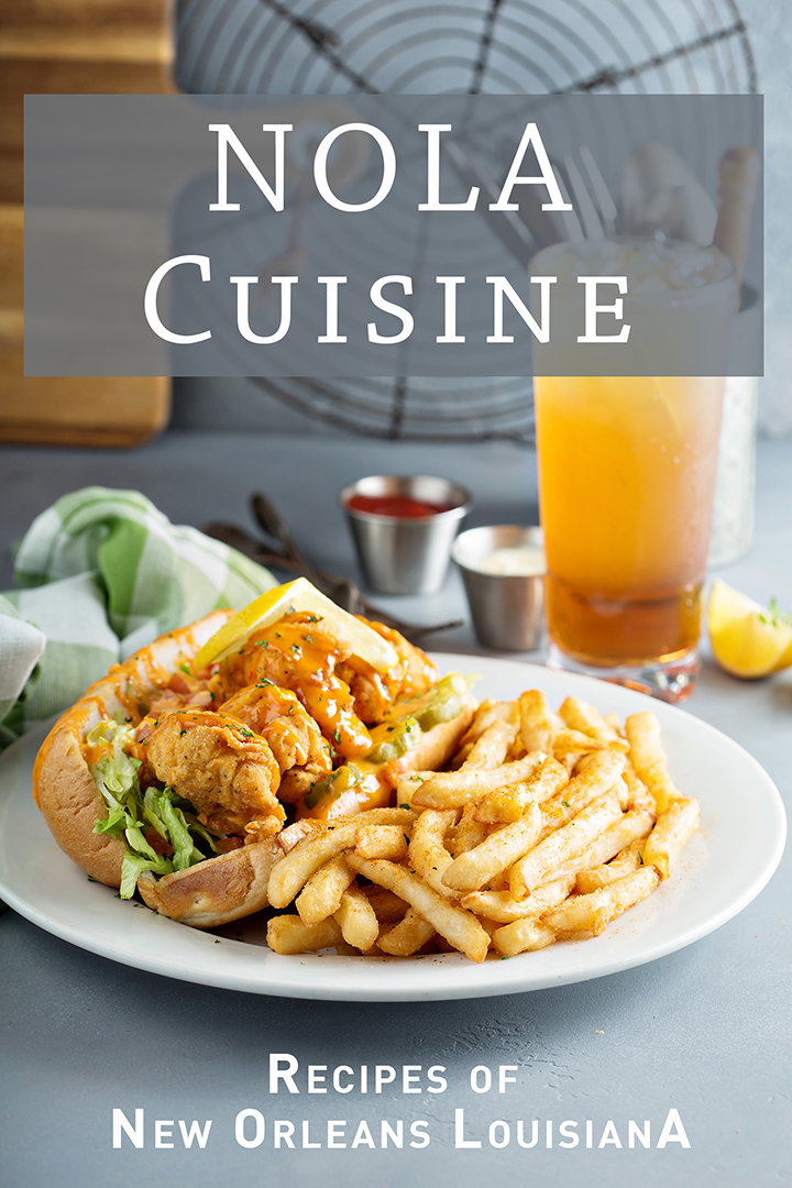 NOLA Cuisine: Recipes of New Orleans Louisiana