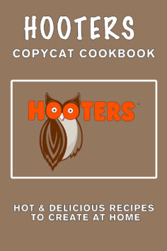 Hooter's Copycat Cookbook: Hot & Delicious Recipes to Create at Home