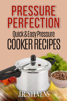 Pressure Perfection: Quick & Easy Pressure Cooker Recipes