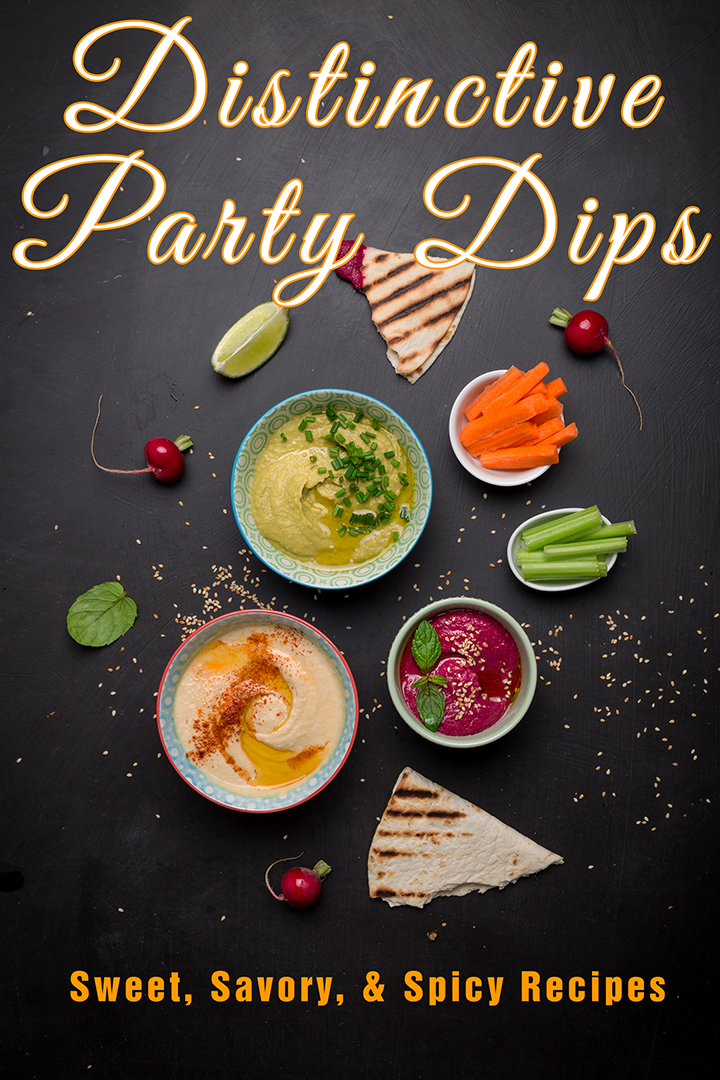 Distinctive Party Dips: Sweet, Savory, & Spicy Recipes