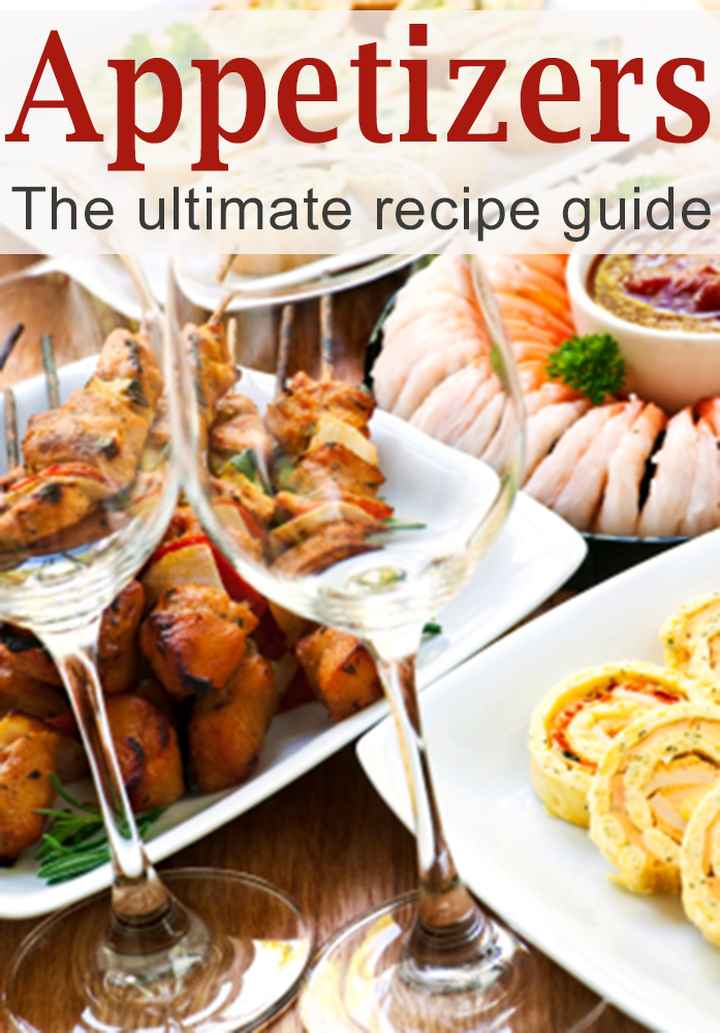 Appetizers: The Ultimate Recipe Guide – Over 150 Appetizing Recipes