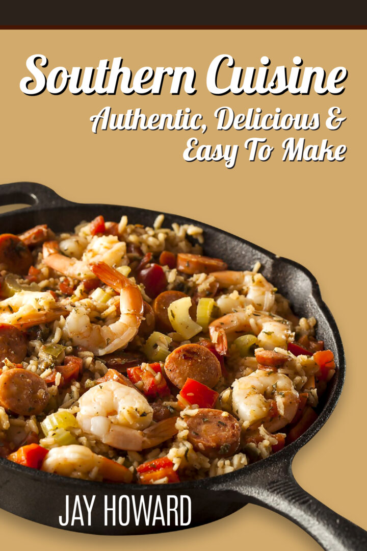 Southern Cuisine: Uniquely Authentic & Delectable Southern Recipes