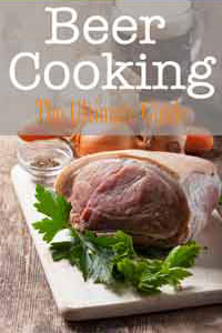Beer Cooking: The Ultimate Guide