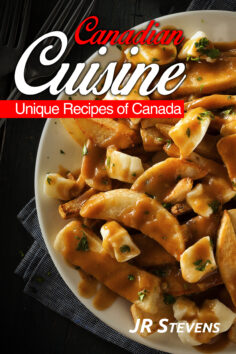 Canadian Cuisine: A Cookbook of Authentic Recipes of Canada