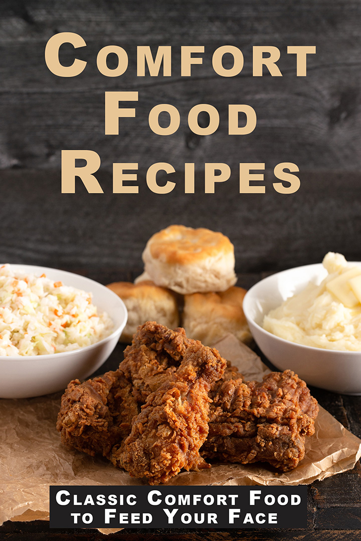 Comfort Food Recipes: Classic Comfort Food to Feed Your Face