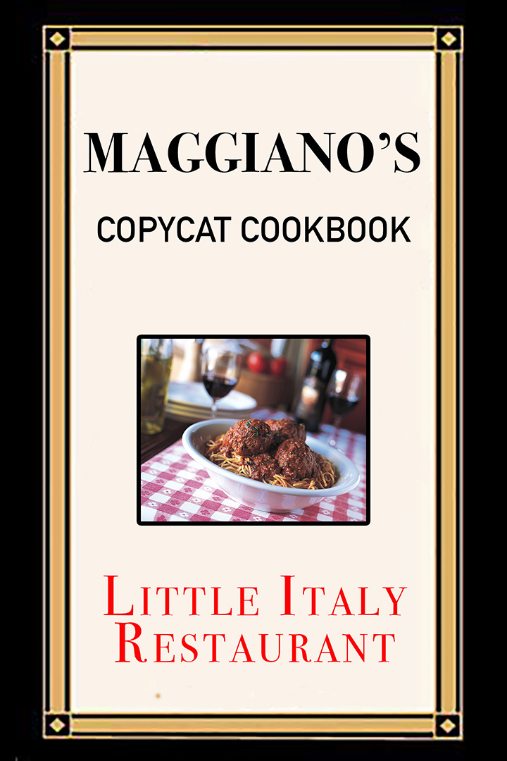 Maggiano's Copycat Cookbook: Little Italy Restaurant