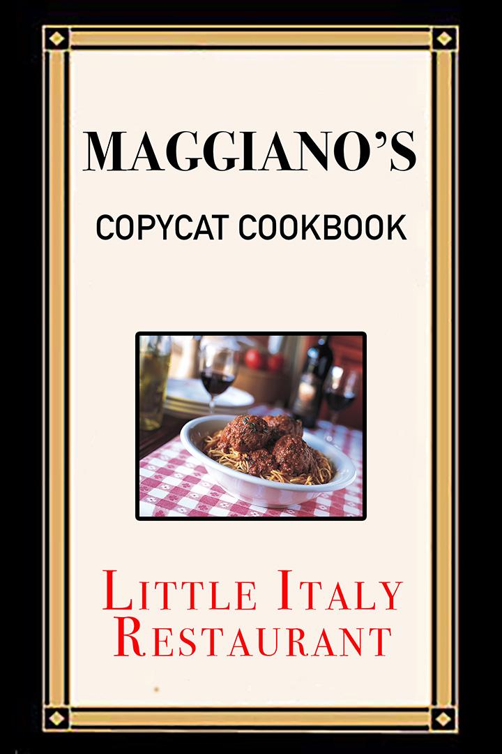Maggiano's Copycat Cookbook: Little Italy Restaurant