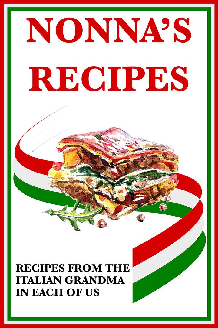 Nonna's Recipes: Recipes From the Italian Grandma in Each of Us
