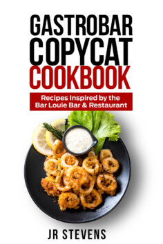 Gastrobar Copycat Cookbook: Recipes Inspired by the Bar Louie Bar & Restaurant