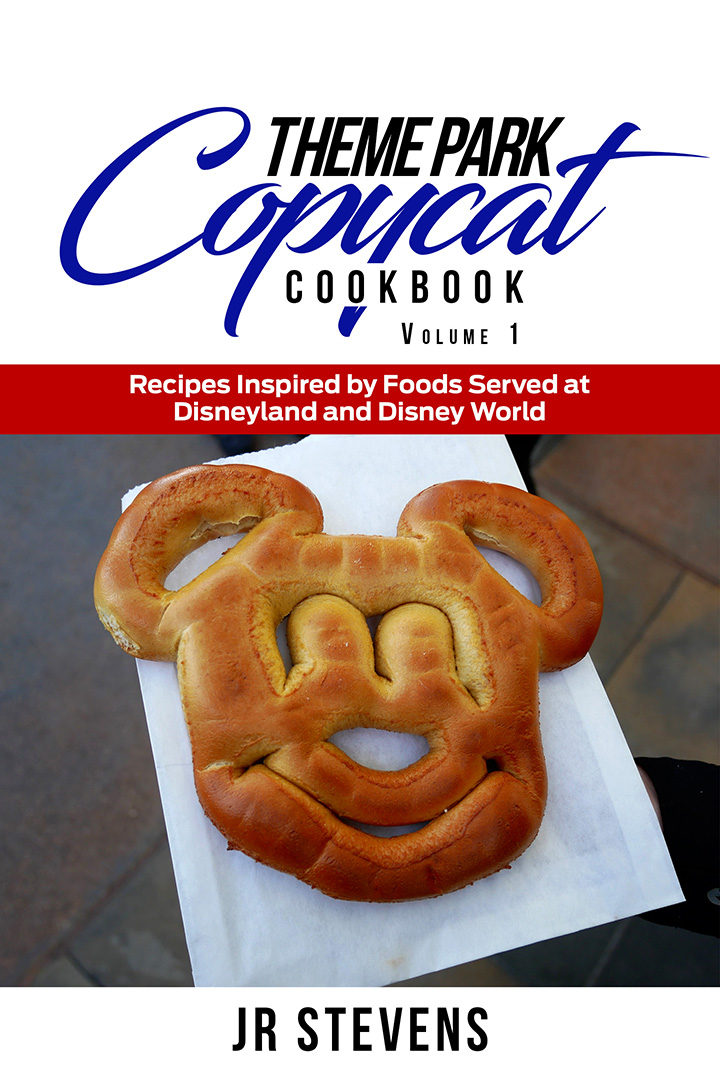 Theme Park Copycat Cookbook: Recipes Inspired by Foods Served at Disneyland & Disney World (Vol. 1)