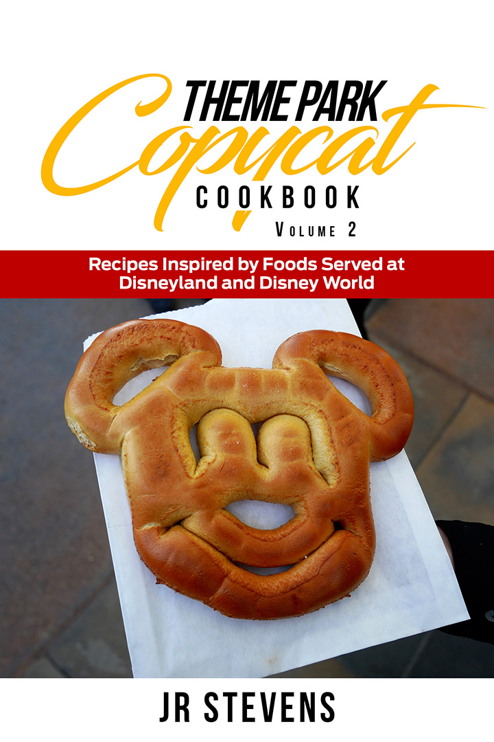 Theme Park Copycat Cookbook: Recipes Inspired by Foods Served at Disneyland & Disney World (Vol. 2)