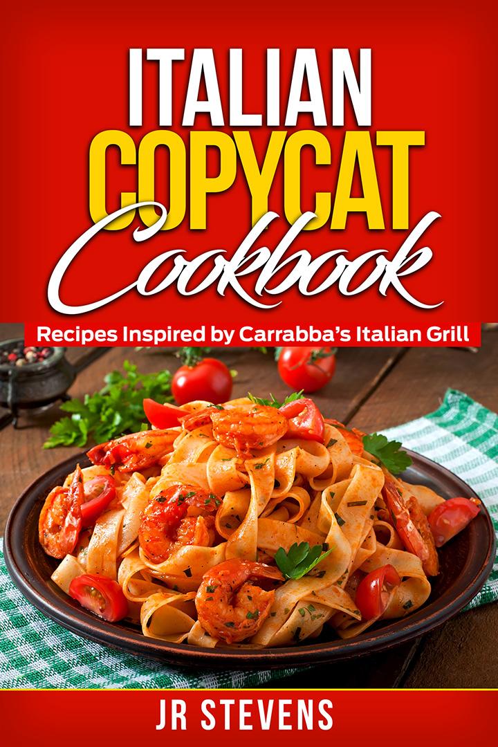 Italian Copycat Cookbook: Recipes Inspired by Carrabba's Italian Grill