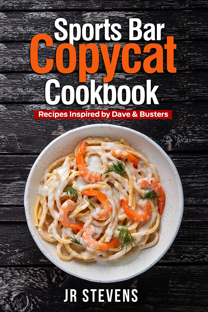 Sports Bar Copycat Cookbook: Recipes Inspired by Dave & Buster's Arcade and Restaurant
