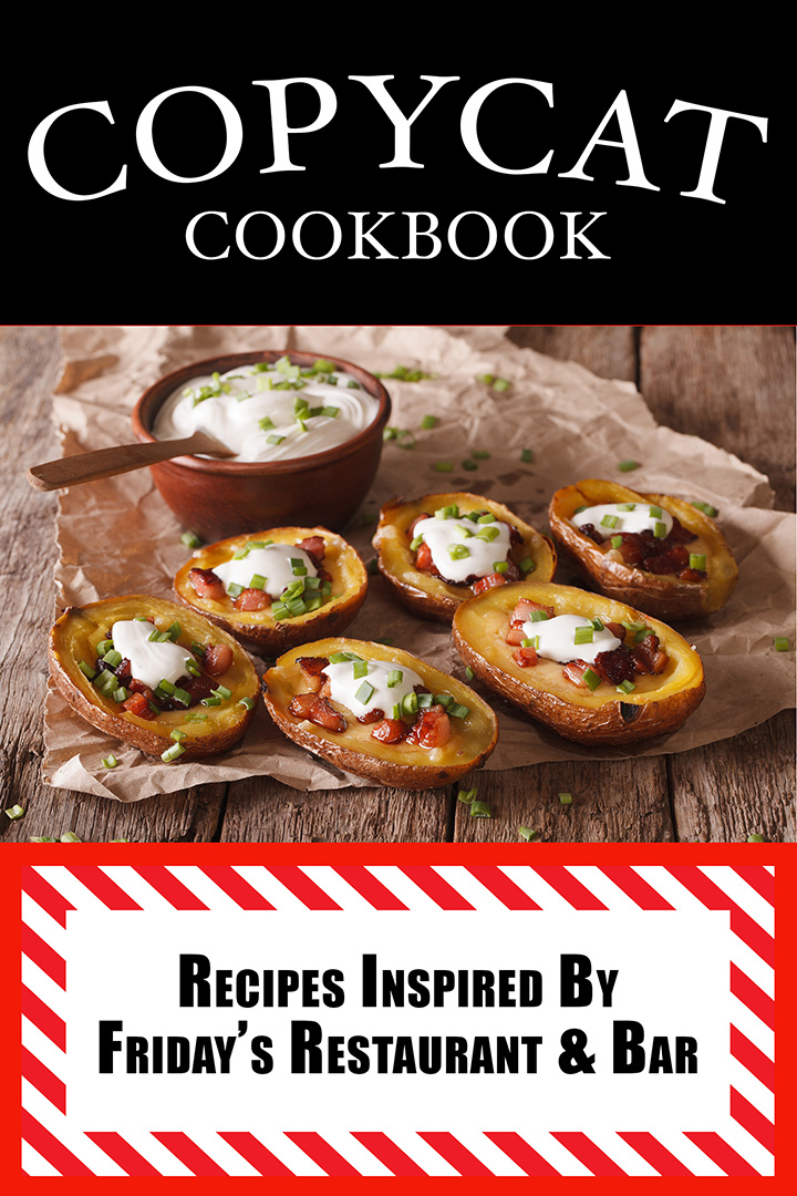 Copycat Cookbook: Inspired by Friday's Restaurant & Bar